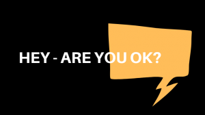 Hey - Are you Ok?