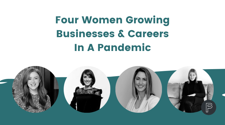 Four Women Growing Businesses & Careers In A Pandemic